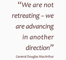 General MacArthur - Not retreating, advancing in another direction... (Amazing Sayings) Kids Clothes