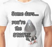 Some Days You're the Statue T-Shirt Unisex T-Shirt