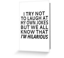 I Try Not To Laugh At My Own Jokes Greeting Card