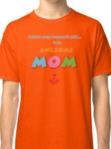 AWESOME MOM! Classic T-Shirt