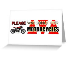 PLEASE WATCHOUT WATCH OUT FOR MOTORCYCLES Greeting Card