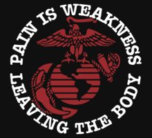 Pain is Weakness Leaving The Body - Marine Corps T-Shirt