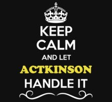 Keep Calm and Let ACTKINSON Handle it T-Shirt