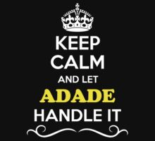 Keep Calm and Let ADADE Handle it T-Shirt