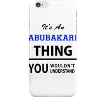 Its an ABUBAKARI thing, you wouldn't understand iPhone Case/Skin