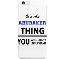 Its an ABUBAKER thing, you wouldn't understand iPhone Case/Skin