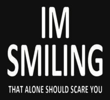 I'm Smiling. That Alone Should Scare You. by taiche