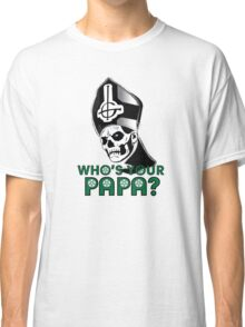 WHO'S YOUR PAPA? Classic T-Shirt
