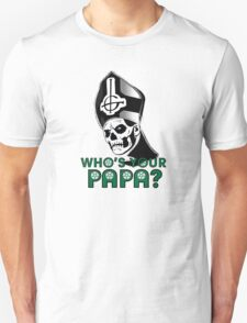 WHO'S YOUR PAPA? T-Shirt