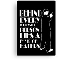 Behind Every Successful Person Lies F**k Of Haters Canvas Print