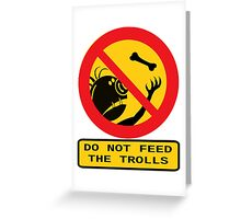Don't Feed the Trolls Greeting Card