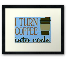 I turn coffee into programming code funny geek nerd Framed Print