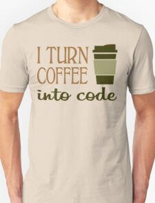I turn coffee into programming code funny geek nerd T-Shirt