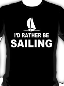 I'd rather be sailing funny geek nerd T-Shirt