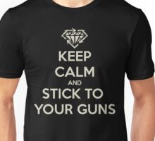 Keep Calm And Stick To Your Guns Unisex T-Shirt