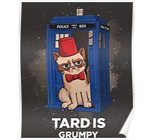 Tard is Grumpy Poster