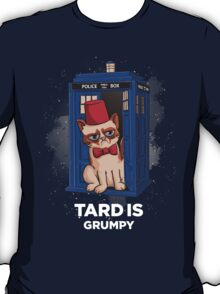 Tard is Grumpy T-Shirt