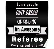 """""""Some People Only Dream of Finding An Awesome Referee. I Raised One"""" Collection #710033 Poster"""