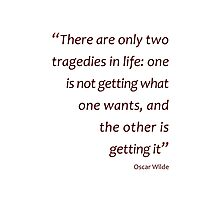 Oscar Wilde - two tragedies in life... (Amazing Sayings) Photographic Print