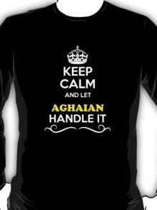 Keep Calm and Let AGHAIAN Handle it T-Shirt