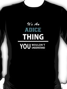 Its an ADICE thing, you wouldn't understand T-Shirt