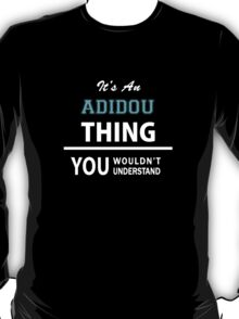 Its an ADIDOU thing, you wouldn't understand T-Shirt