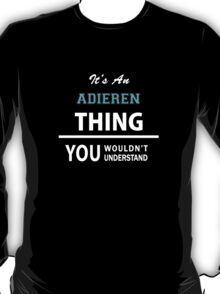 Its an ADIEREN thing, you wouldn't understand T-Shirt