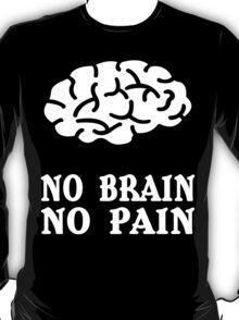No brain no pain funny geek nerd T-Shirt