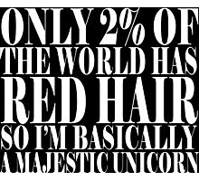Only 2% of the world has red hair so i'm basically a majestic unicorn funny geek nerd Photographic Print