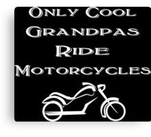 Only cool grandpas ride motorcycles funny geek nerd Canvas Print