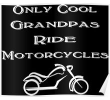 Only cool grandpas ride motorcycles funny geek nerd Poster