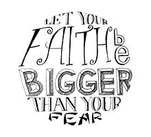 """""""Let Your Faith Be Bigger Than Your Fear"""" by etceterawork"""