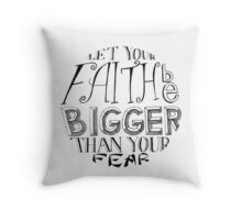 """Let Your Faith Be Bigger Than Your Fear"" Throw Pillow"