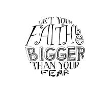 """""""Let Your Faith Be Bigger Than Your Fear"""" Photographic Print"""