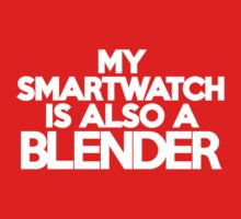 My smartwatch is also a blender Kids Clothes