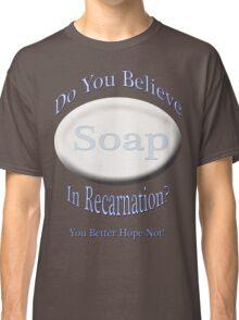 Do You Believe In Recarnation Classic T-Shirt