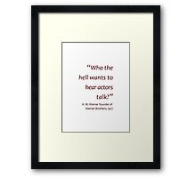 Warner - Who the hell wants to hear actors talk? (Amazing Sayings) Framed Print