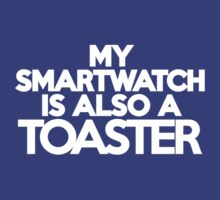 My smart watch is also a toaster T-Shirt