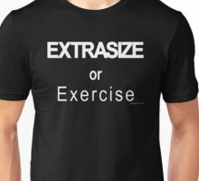 Extrasize or Exercise Unisex T-Shirt