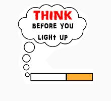 Think before you light up Unisex T-Shirt