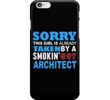 Sorry This Girl Is Already Taken By A Smokin Hot Architect - Funny Tshirts iPhone Case/Skin