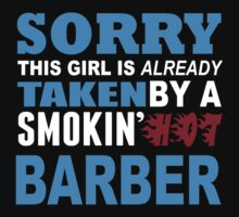 Sorry This Girl Is Already Taken By A Smokin Hot Barber - Funny Tshirts by custom111