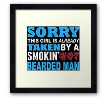 Sorry This Girl Is Already Taken By A Smokin Hot Bearded Man - Funny Tshirts Framed Print