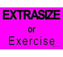 EXTRASIZE or Exercise (Sports Edition) Photographic Print