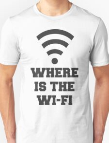 Where Is The Wi-Fi, Quote T-Shirt