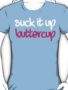 Suck It Up Buttercup 2 T-Shirt