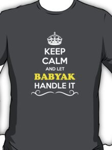 Keep Calm and Let BABYAK Handle it T-Shirt