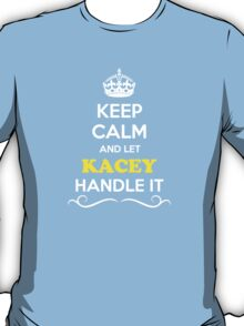 Keep Calm and Let KACEY Handle it T-Shirt