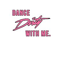 Dance Dirty With Me Photographic Print
