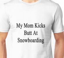 My Mom Kicks Butt At Snowboarding  Unisex T-Shirt